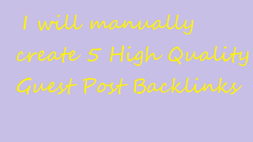 Create 5 High Quality Guest Post Backlinks