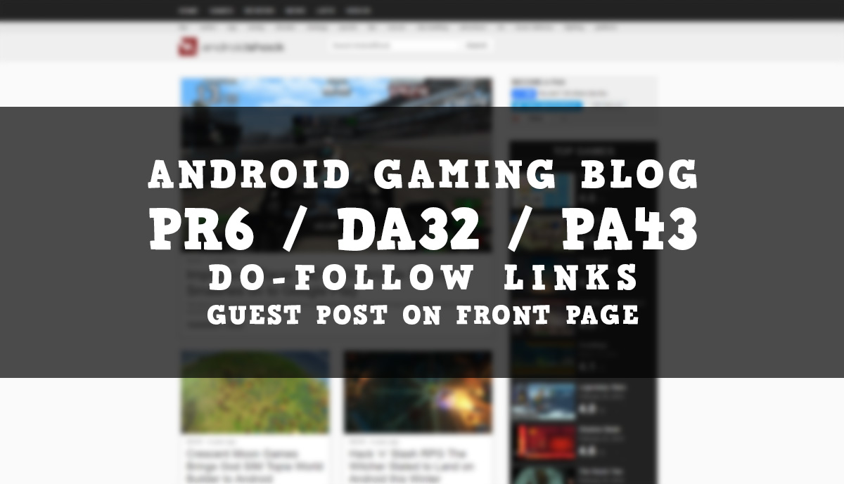 Guest post on Android Gaming Blog PR6 DA32 PA43 Dofollow backlink
