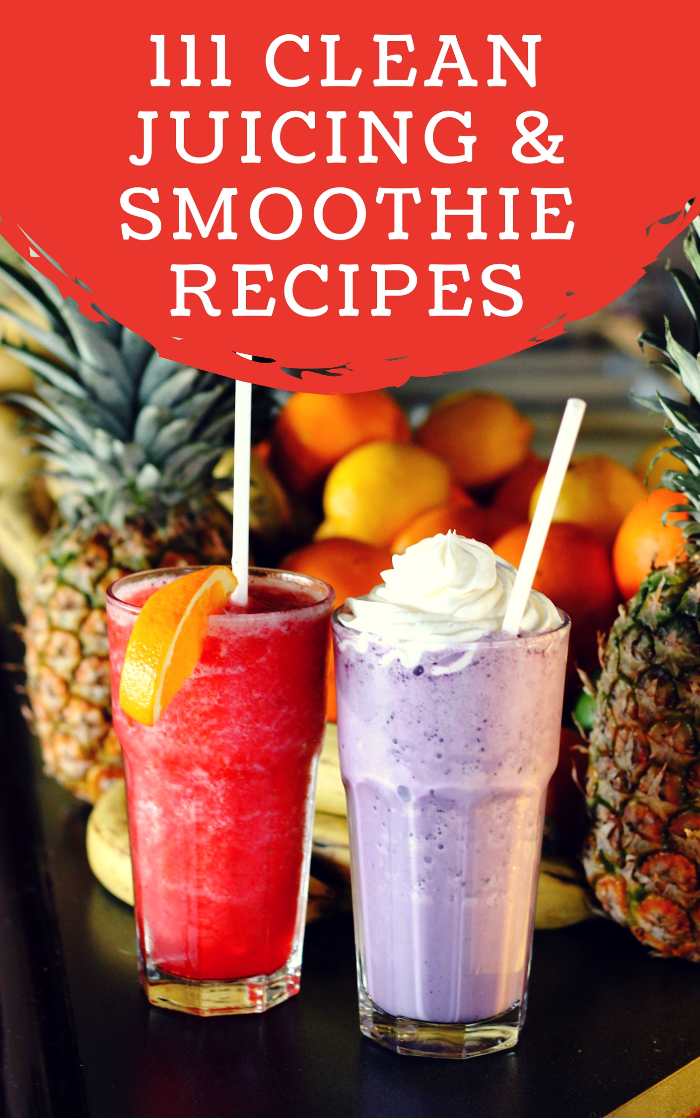 111 juicing and smoothie recipes with pictures