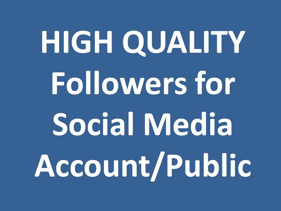 1000+ HIGH QUALITY Followers for Social Media Account/Public