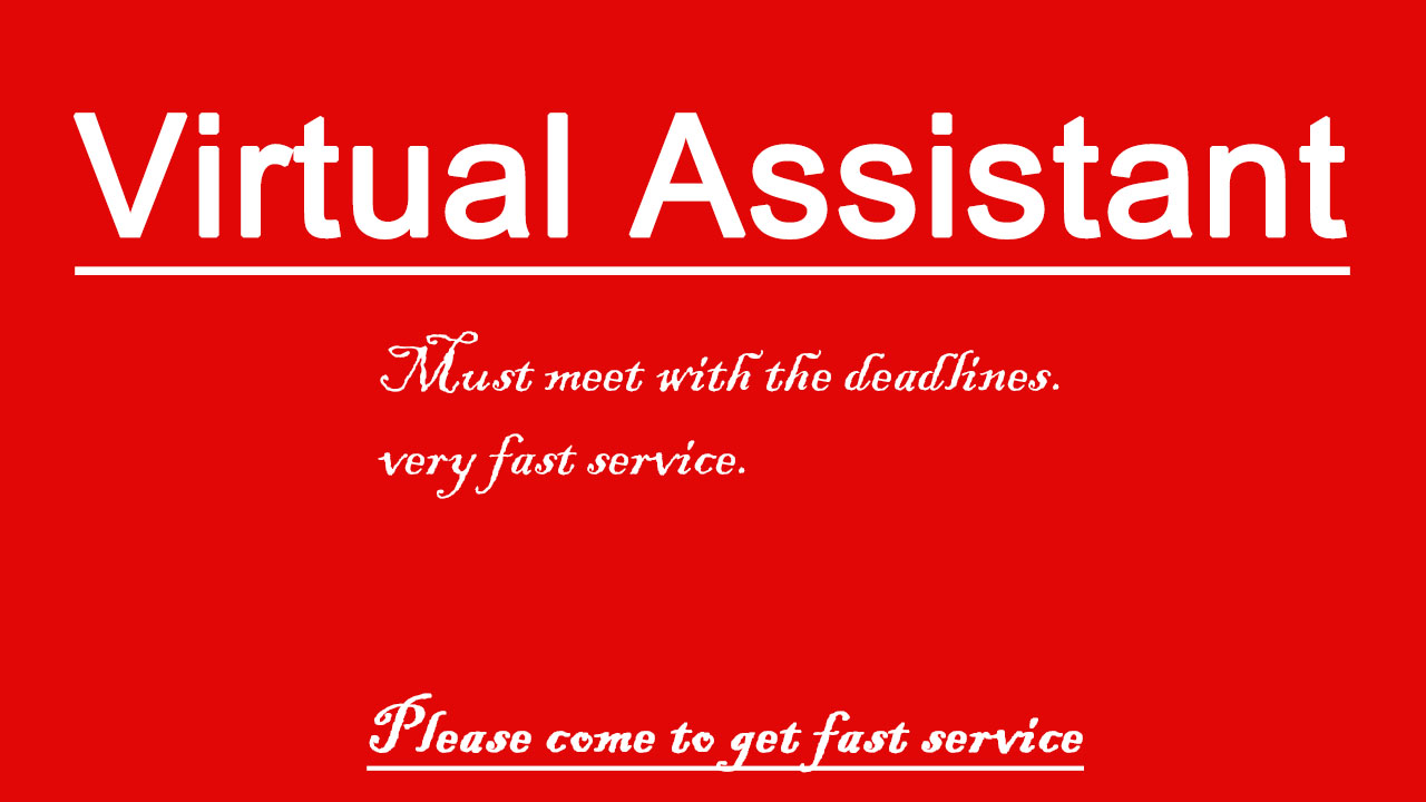 I'll be your virtual Assistant for different type of works for 24 hours