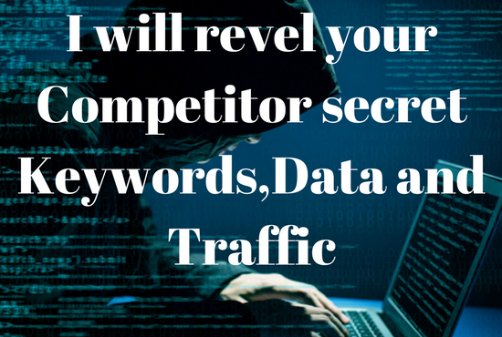 Do Competitor Analysis and revel Competitor secret keywords, Data and traffic