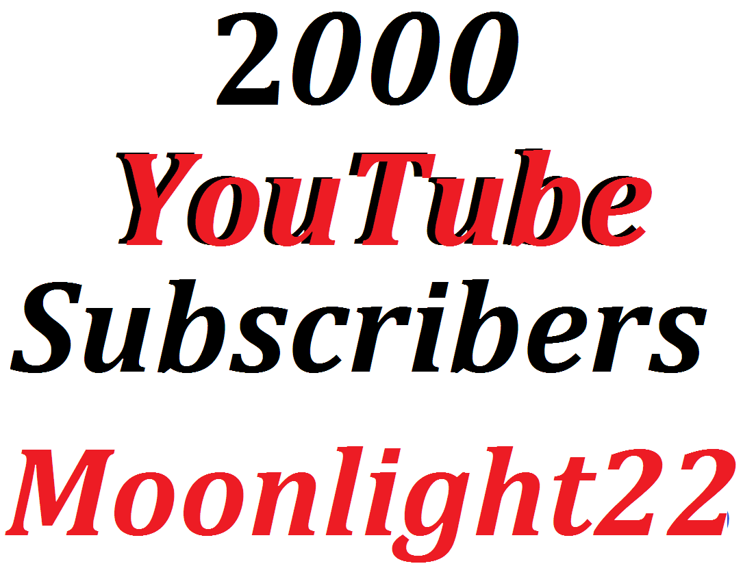 Super Offer 2,000 HQ YouTube Subscribe In 12-36 Your Completed Refill Guarantee