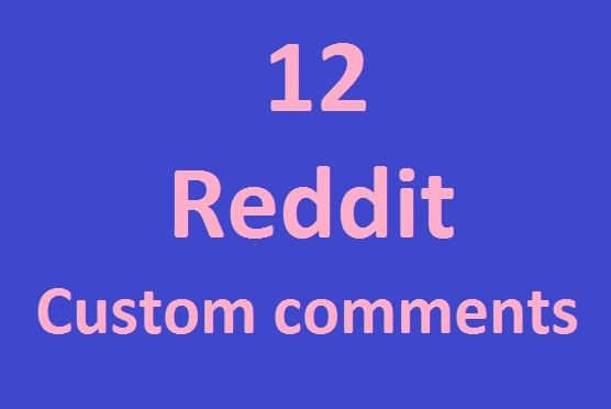 Instant 12 reddit custom comment and subscribe fast