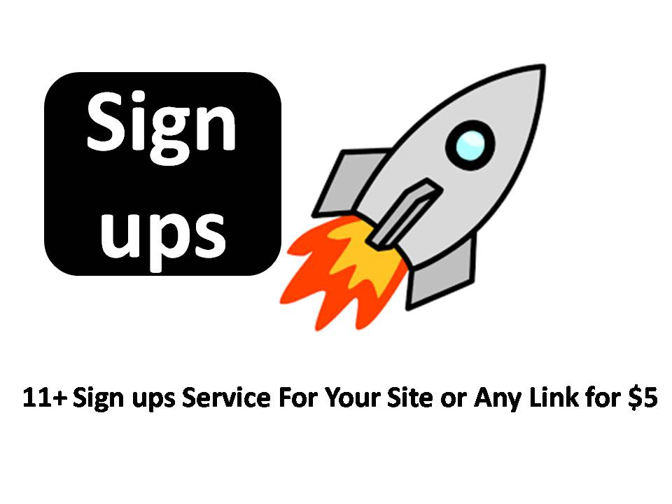 Instant start 11+ Sign ups Service For Your Site or Any Link with best quality