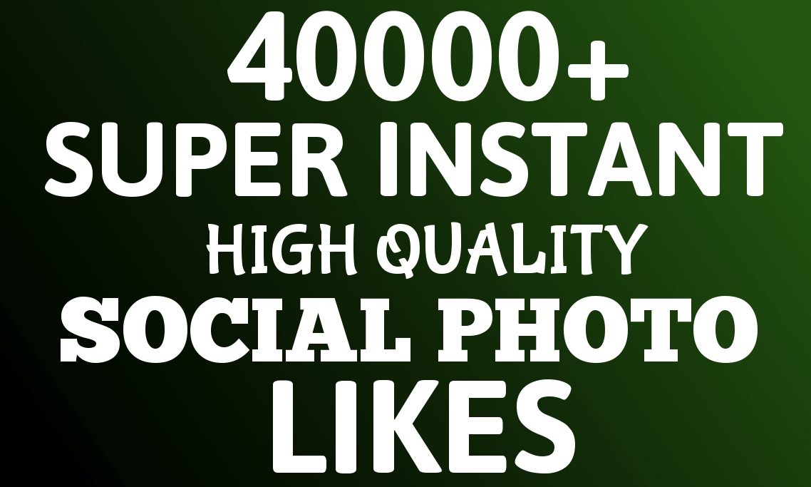 Add Super Instant 40000+ Highly Quality Social Post OR Photo Likes Safe and Stable
