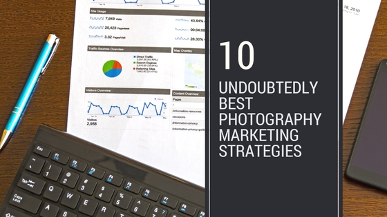 10 undoubtedly best photography marketing strategies