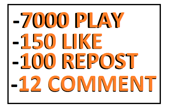 7000 MUSIC PLAY+150 LIKE+100 REPOST+12 COMMENTS