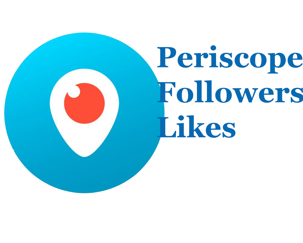 Buy 1000+ Real & HQ Periscope Followers or 5000+ Periscope Likes