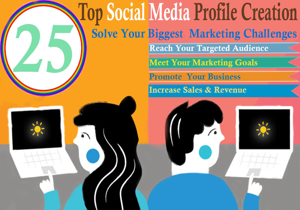 create 25 Top Social Media Profile to boost your Traffic & promote your Business