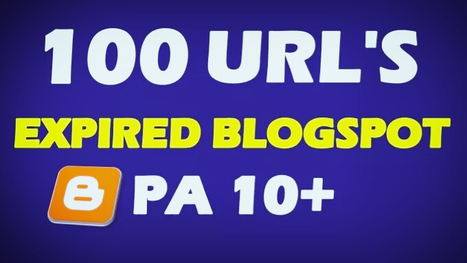 Provide 100 Expired Blogspot PA 10 Plus For PBN Web 2.0 Properties