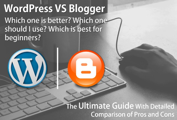 WordPress vs. Blogger - Which one is Better?