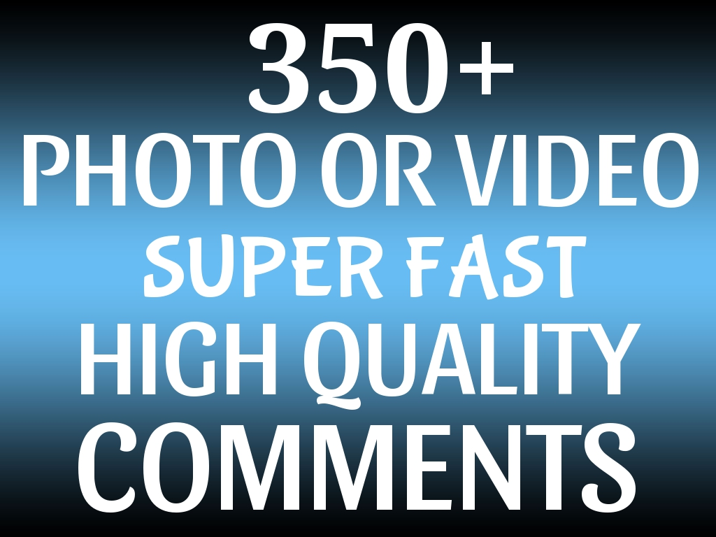 Instant Add 350+ HQ COMMENTS Promotion To Your Photo and Video - Safe SEO - And ORGANICALLY PROMOTION