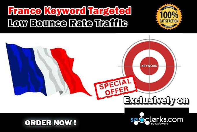 Drive 5000 FRANCE Keyword Targeted Low Bounce Rate Traffic