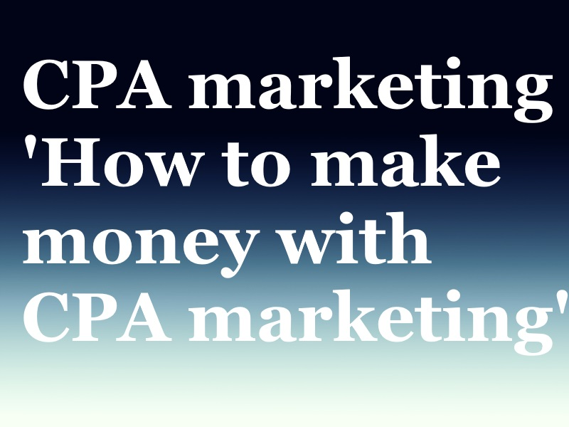 Cpa marketing guide how to make money with CPA offers