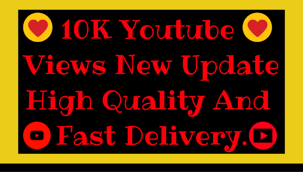 10K Youtube Views New Update High Quality And Fast Delivery