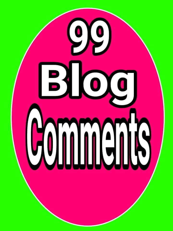 99 high quality blog comments with cheaper rate and fast delivery