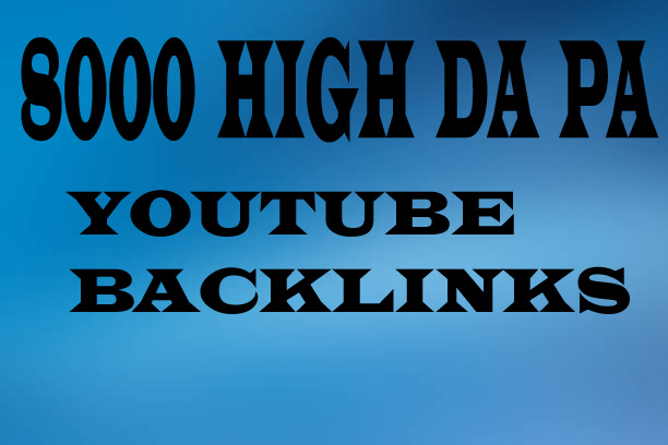 8000 High Quality Backlinks DA 60, PA 50 & PR 7, PR 9, for YouTube Video Promotion