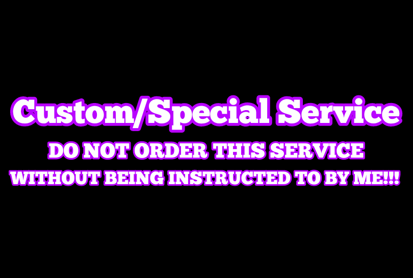 ONLY FOR Custom/Special Service