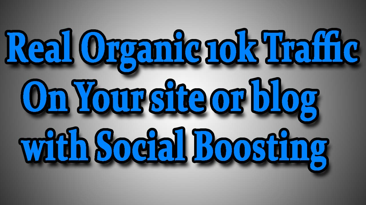 Real-Organic-10k-Traffic-On-Your-site-or-blog-with-Social-Boosting