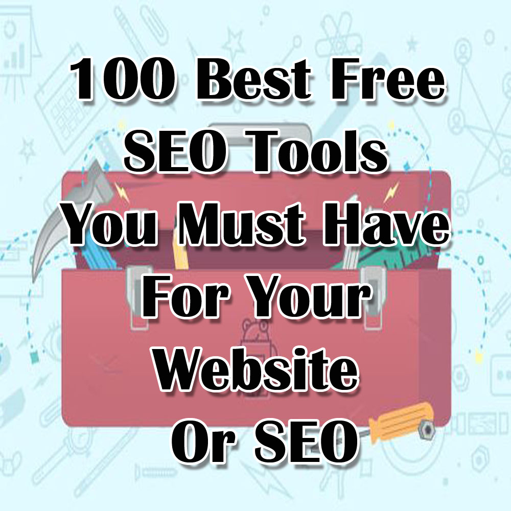 100 Best Free SEO Tools You Must Have For Website Or SEO