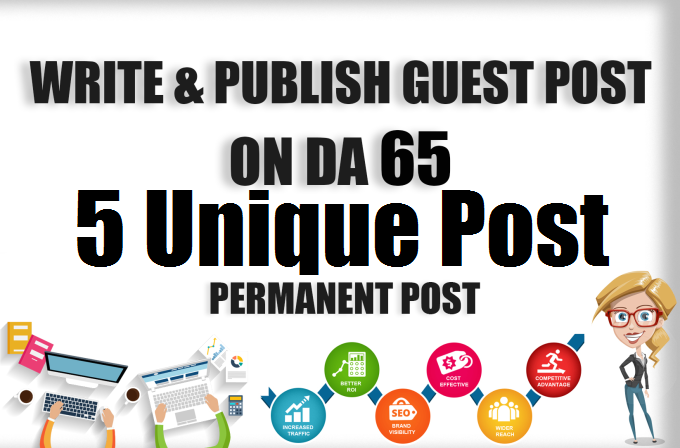Write and Publish 5 Unique Guest Post on 5 High Domain Authority Dofollow Sites