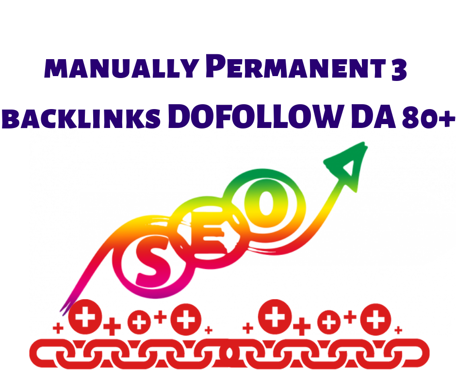 manually Permanent 3 backlinks DOFOLLOW DA 80+