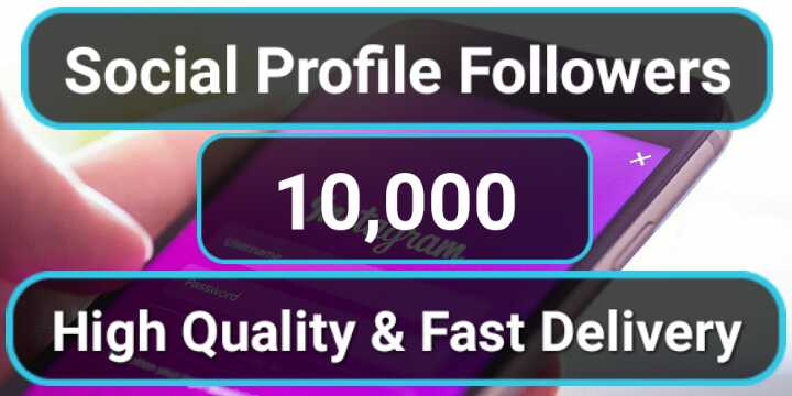 Instant 10,000 High Quality Social Profile Followers