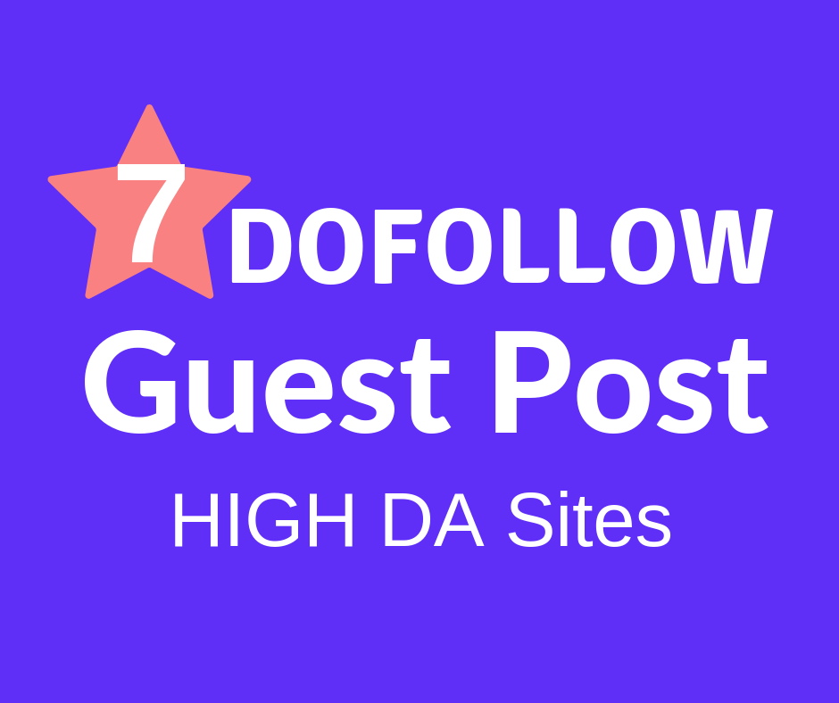 Write And Publish 7 HQ Guest Posts On High Da Sites