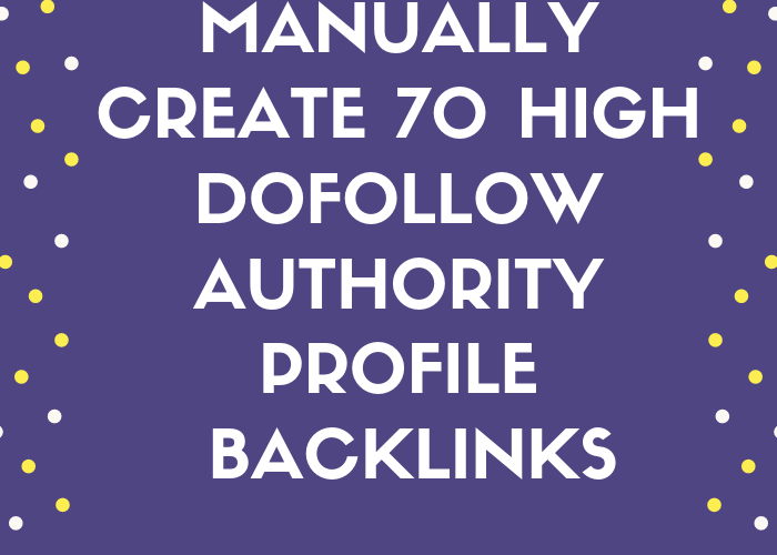 Manually Create 70 High Dofollow Authority Profile Backlinks