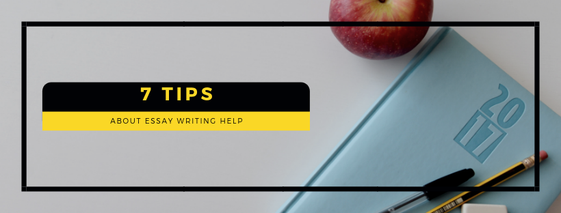 7 Tips about Essay Writing Help