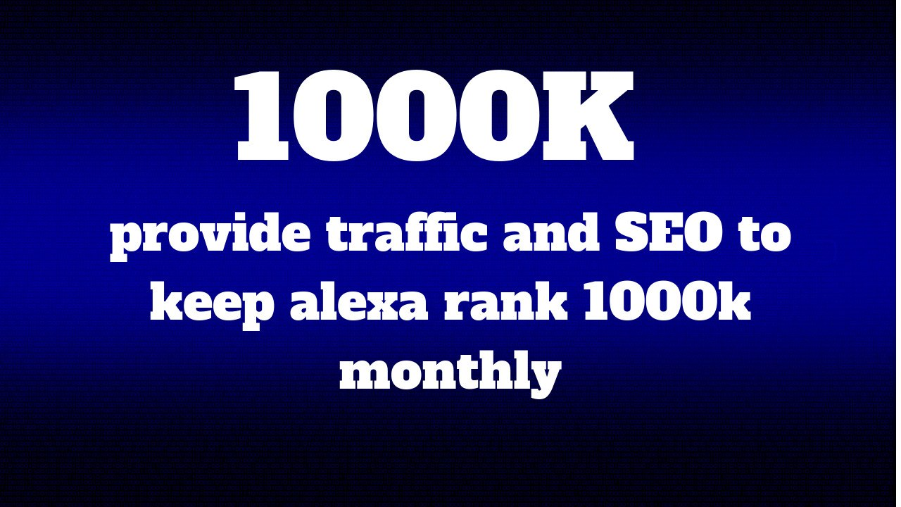 provide traffic and SEO to keep alexa rank 1000k monthly