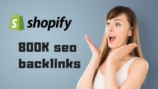create 800k seo backlinks for shopify store promotion and rank on google