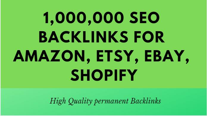 Build 1,000,000 SEO backlinks for amazon,  etsy,  ebay,  shopify