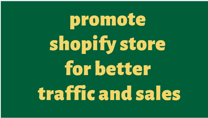 promote your shopify store for better traffic and sales