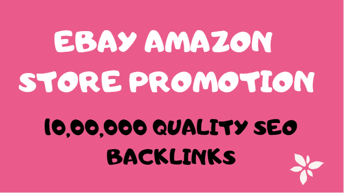 Create 10,000, 00 SEO backlinks for ebay,  amazon store rankings,  sales and promotion