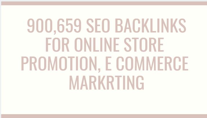 create 900,659 seo backlinks for online store promotion,  e commerce markrting