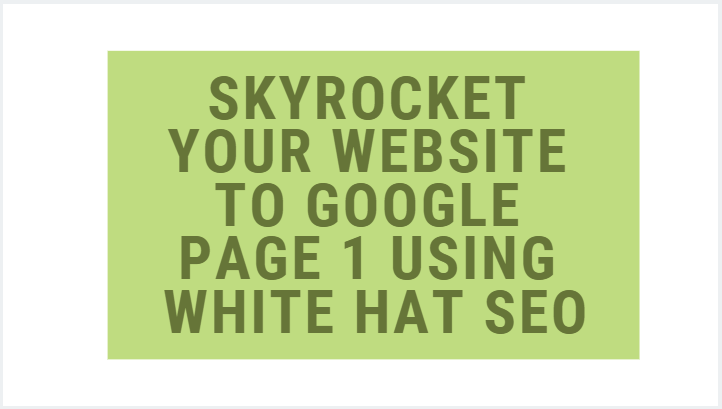 skyrocket your website to google page 1 using white hat SEO