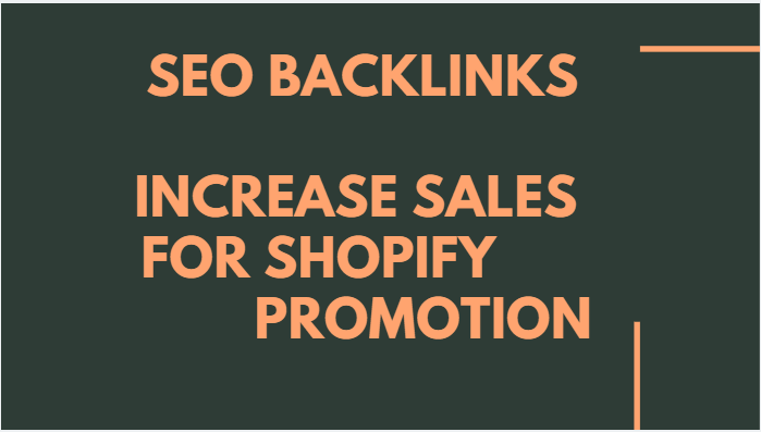 Build SEO backlinks to increase sales for shopify promotion