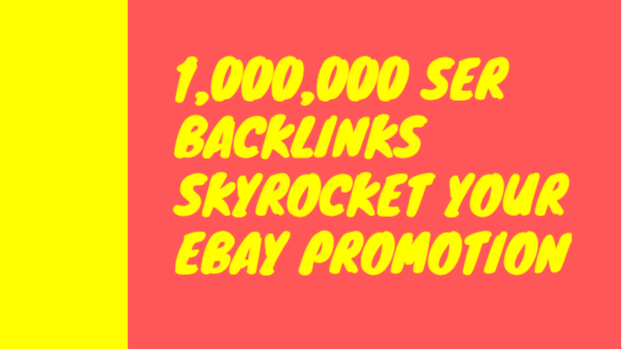 Build 1,000,000 SER backlinks skyrocket your ebay promotion
