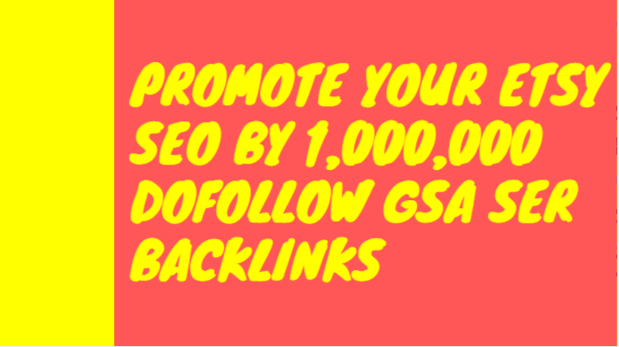 Make your etsy SEO by 1,000,000 dofollow GSA SER backlinks