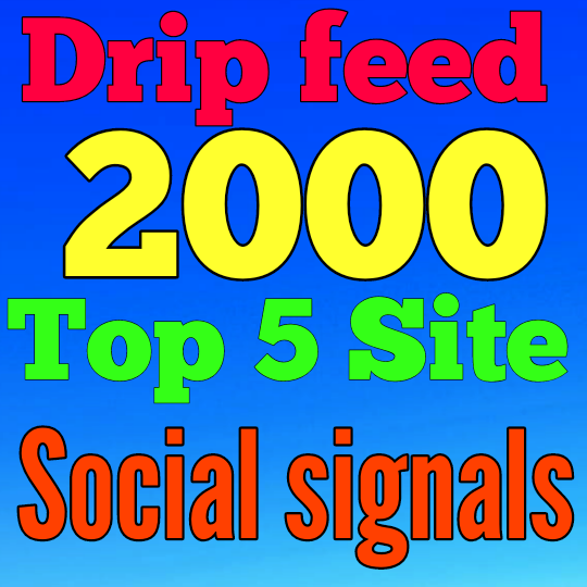 i can 2,000 slow drip feed Top Site social signals HIGH PR