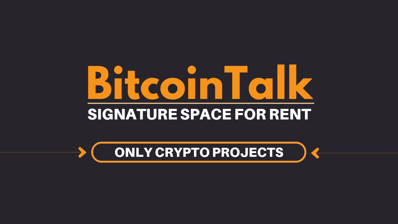 BitcoinTalk - Signature Space For Rent - Crypto & Tech Projects.