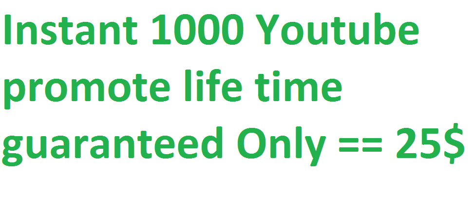 Instant 1000 Youtube  promote life time guaranteed