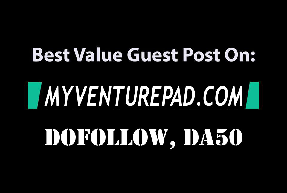 Publish a Guest post on Myventurepad. com with a dofo...