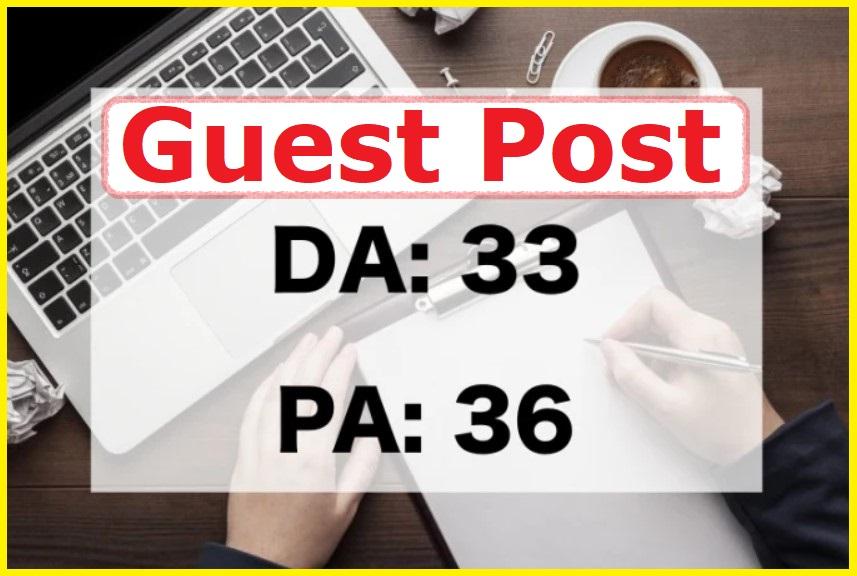 Publish DA/PA 33+ High Quality Permanent Guest Post