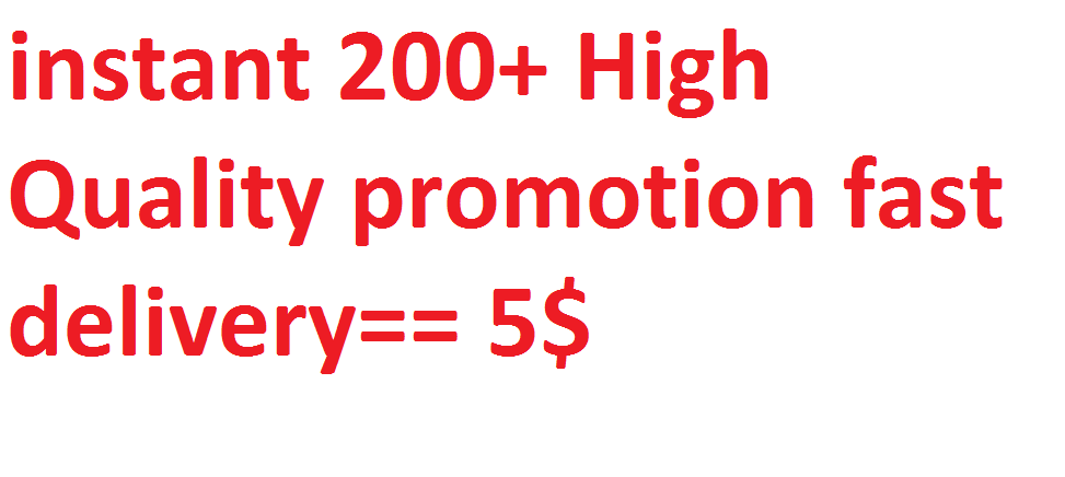 instant 200+ High Quality promotion fast delivery