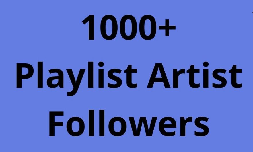 HQ 1000 Playlist Artist followers Cheapest Followers service