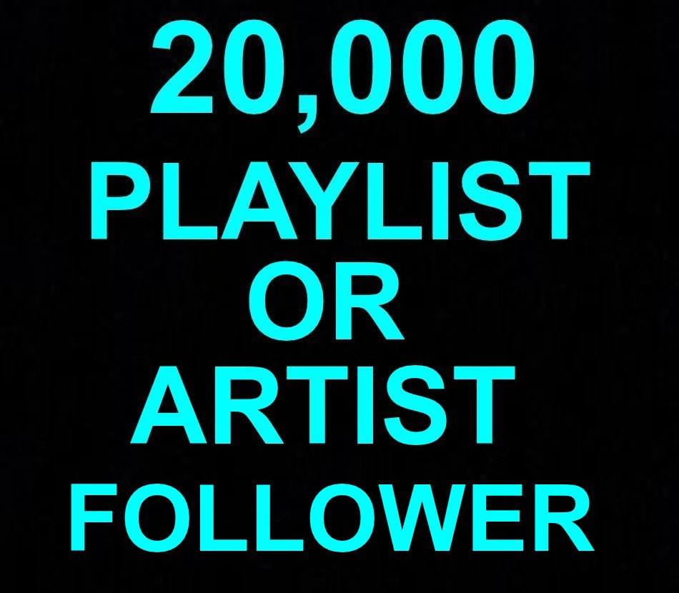 12-24 Hours Urgent Delivery 20,000+ Real Active Accounts Playlist Or Artist Profile Followers Non Drop 30 Days Guaranteed