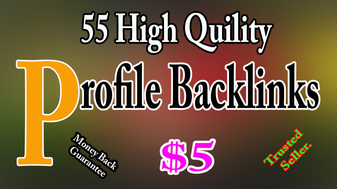 Create 55 Do-follow Profile Back-links Fast delivery